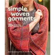 Simple Woven Garments: 20+ Projects to Weave & Wear by Goldenberg, Sara; Patrick, Jane, 9781620336175
