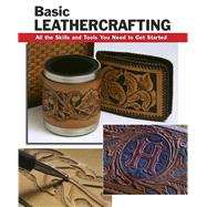 Basic Leathercrafting All the Skills and Tools You Need to Get Started by Letcavage, Elizabeth; Hollis, William; Wycheck, Alan, 9780811736176