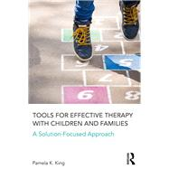Tools for Effective Therapy with Children and Families: A Solution-Focused Approach by King; Pamela, 9781138126176