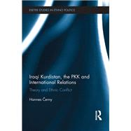Iraqi Kurdistan, the PKK and International Relations: Theory and Ethnic Conflict by Cerny; Hannes, 9781138676176