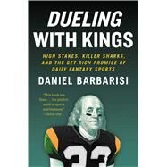 Dueling with Kings High Stakes, Killer Sharks, and the Get-Rich Promise of Daily Fantasy Sports by Barbarisi, Daniel, 9781501146176