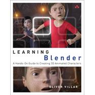 Learning Blender A Hands-on Guide to Creating 3D Animated Characters by Villar, Oliver, 9780133886177