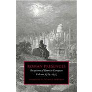 Roman Presences: Receptions of Rome in European Culture, 1789–1945 by Edited by Catharine Edwards, 9780521036177