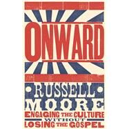 Onward Engaging the Culture without Losing the Gospel by Moore, Russell D., 9781433686177