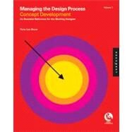 Managing the Design Process - Concept Development Vol. 1 : An Essential Manual for the Working Designer by Stone, Terry Lee, 9781592536177