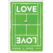 Love Love A Novel by Woo, Sung J., 9781593766177