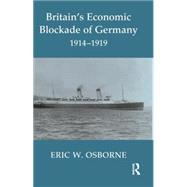 Britain's Economic Blockade of Germany, 1914-1919 by Osborne,Eric W., 9780415646178