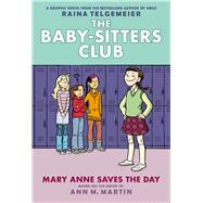 Mary Anne Saves the Day: Full-Color Edition (The Baby-Sitters Club Graphix #3) by Martin, Ann  M.; Telgemeier, Raina, 9780545886178