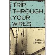 Trip Through Your Wires by Layden, Sarah, 9781938126178