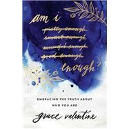 Am I Enough? by Valentine, Grace, 9780785216179