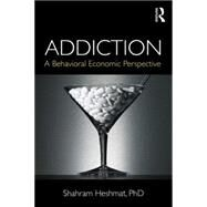 Addiction: A Behavioral Economic Perspective by Heshmat; Shahram, 9781138026179