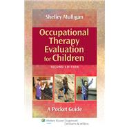 Occupational Therapy Evaluation for Children A Pocket Guide by Mulligan, Shelley E., 9781451176179