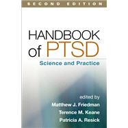 Handbook of PTSD, Second Edition Science and Practice by Friedman, Matthew J.; Keane, Terence M.; Resick, Patricia A., 9781462516179