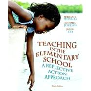 Teaching in the Elementary School A Reflective Action Approach by Herrell, Adrienne L.; Jordan, Michael L.; Eby, Judy W., 9780132696180