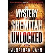 The Mystery of the Shemitah Unlocked: The 3,000-year-old Mystery That Holds the Secret of America's Future, the World's Future, and Your Future! by Cahn, Jonathan, 9781629986180