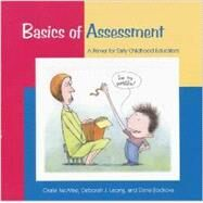 Basics of Assessment : A Primer for Early Childhood Educators by Mcafee, Oralie; Leong, Deborah; Bodrova, Elena, 9781928896180