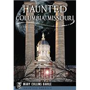 Haunted Columbia, Missouri by Barile, Mary Collins, 9781467136181