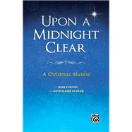 Upon a Midnight Clear: A Christmas Musical (Satb Choral Score), Score by Purifoy, John (COP); Schram, Ruth Elaine (COP), 9781470626181