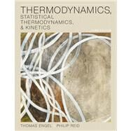 Thermodynamics, Statistical Thermodynamics, & Kinetics by Engel, Thomas; Reid, Philip, 9780321766182