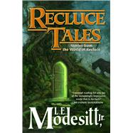 Recluce Tales Stories from the World of Recluce by Modesitt, Jr., L. E., 9780765386182
