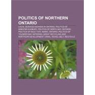 Politics of Northern Ontario : Great Recycling and Northern Development Canal, Adams Mine, Northern Ontario Heritage Party, Fednor, Norontair by , 9781157706182
