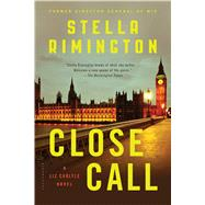 Close Call A Liz Carlyle Novel by Rimington, Stella, 9781620406182