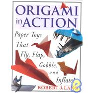 Origami in Action : Paper Toys That Fly, Flap, Gobble, and Inflate! by Lang, 9780312156183