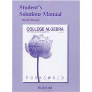 Student's Solutions Manual for College Algebra with Modeling & Visualization by Rockswold, Gary K., 9780321826183