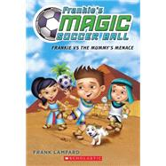 Frankie's Magic Soccer Ball #4: Frankie vs. The Mummy's Menace by Lampard, Frank, 9780545666183