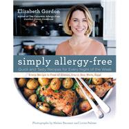 Simply Allergy-Free : Quick and Tasty Recipes for Every Night of the Week by Elizabeth Gordon, 9780762786183