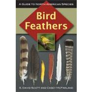 Bird Feathers A Guide to North American Species by Scott, S. David; McFarland, Casey, 9780811736183