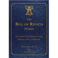 The Bill of Rights Primer: A Citizen's Guidebook to the American Bill of Rights by Amar, Akhil Reed; Adams, Les, 9781632206183