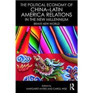 The Political Economy of ChinaûLatin America Relations in the New Millennium: Brave New World by Myers; Margaret, 9781138666184