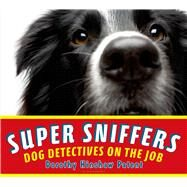 Super Sniffers Dog Detectives on the Job by Patent, Dorothy Hinshaw, 9780802736185