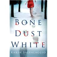 Bone Dust White A Novel by Salvalaggio, Karin, 9781250046185