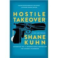 Hostile Takeover A John Lago Thriller by Kuhn, Shane, 9781476796185