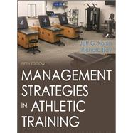 MANAGEMENT STRATEGIES IN ATHLETIC TRAINING by Konin, Jeff G., Ph.D.; Ray, Richard, 9781492536185