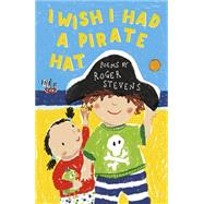 I Wish I Had a Pirate Hat by Stevens, Roger; Scobie, Lorna, 9781847806185