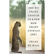 Are We Smart Enough to Know How Smart Animals Are? by De Waal, Frans, 9780393246186