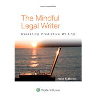 The Mindful Legal Writer Mastering Predictive Writing by Brown, Heidi K., 9781454836186