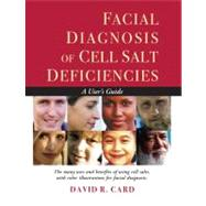 Facial Diagnosis of Cell Salt Deficiencies : A Practitioner's Guide by Card, David R., 9781935826187