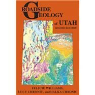 Roadside Geology of Utah by Williams, Felicie; Chronic, Lucy; Chronic, Halka, 9780878426188