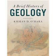 A Brief History of Geology by O'hara, Kieran, 9781107176188
