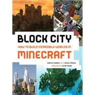Block City: Incredible Minecraft Worlds by Kearney, Kirsten; Strovoz, Yazur; Gough, Julian, 9781419716188
