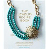 The Jewelry Recipe Book: Transforming Ordinary Materials into Stylish and Distinctive Earrings, Bracelets, Necklaces, and Pins by Soriano, Nancy, 9781579656188