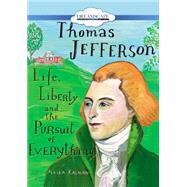 Thomas Jefferson: Life, Liberty and the Pursuit of Everything by Kalman, Maira; Berneis, Susie, 9781633796188
