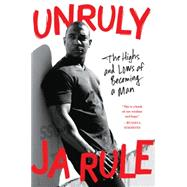Unruly: The Highs and Lows of Becoming a Man by Rule, Ja; Green, Kim (CON), 9780062316189