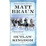 Outlaw Kingdom: Bill Tilghman Was The Man Who Tamed Dodge City. Now He Faced A Lawless Frontier. by Braun, 9780312956189