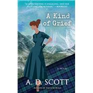 A Kind of Grief by Scott, A. D., 9781476756189