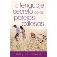 El lenguaje secreto de parejas exitosas / The Secret Language of Successful Couples by Farrel, Bill; Farrel, Pam, 9780825456190